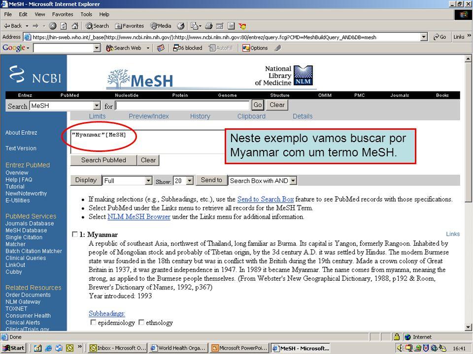 Geographical MeSH terms 6 Neste exemplo vamos buscar por Myanmar com um termo MeSH.