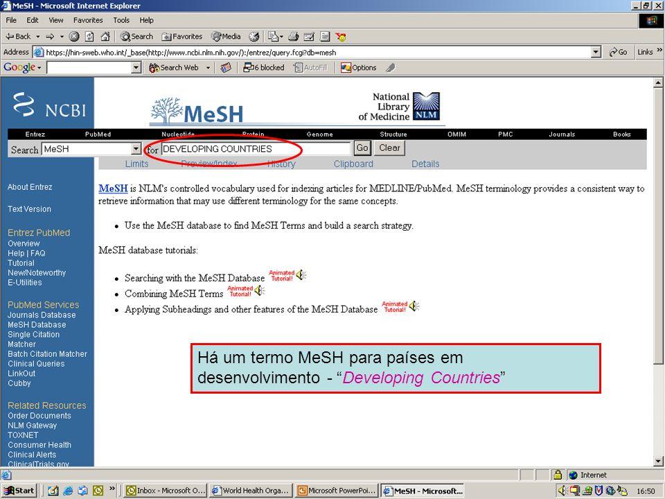 MeSH – Developing countries 1 Há um termo MeSH para países em desenvolvimento - Developing Countries