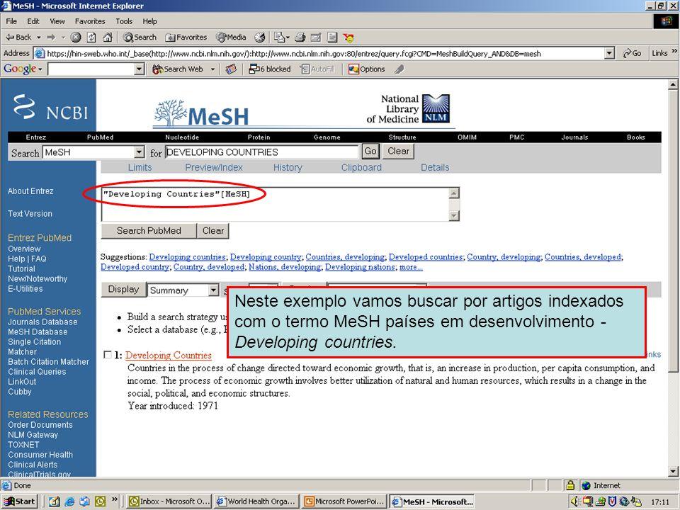 MeSH – Developing countries 4 Neste exemplo vamos buscar por artigos indexados com o termo MeSH países em desenvolvimento - Developing countries.