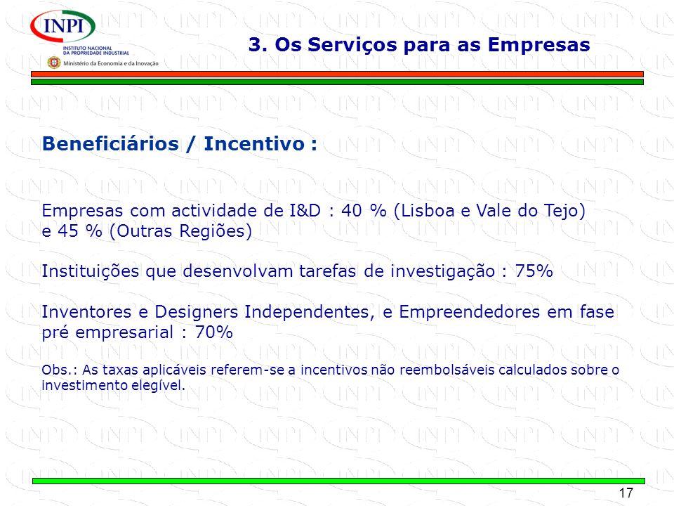 17 MINISTÉRIO DA ECONOMIA E DA INOVAÇÃO Beneficiários / Incentivo : Empresas com actividade de I&D : 40 % (Lisboa e Vale do Tejo) e 45 % (Outras Regiõ