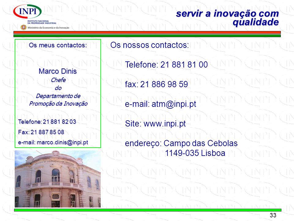 33 MINISTÉRIO DA ECONOMIA E DA INOVAÇÃO servir a inovação com qualidade Os meus contactos: Marco Dinis Chefedo Departamento de Promoção da Inovação Te