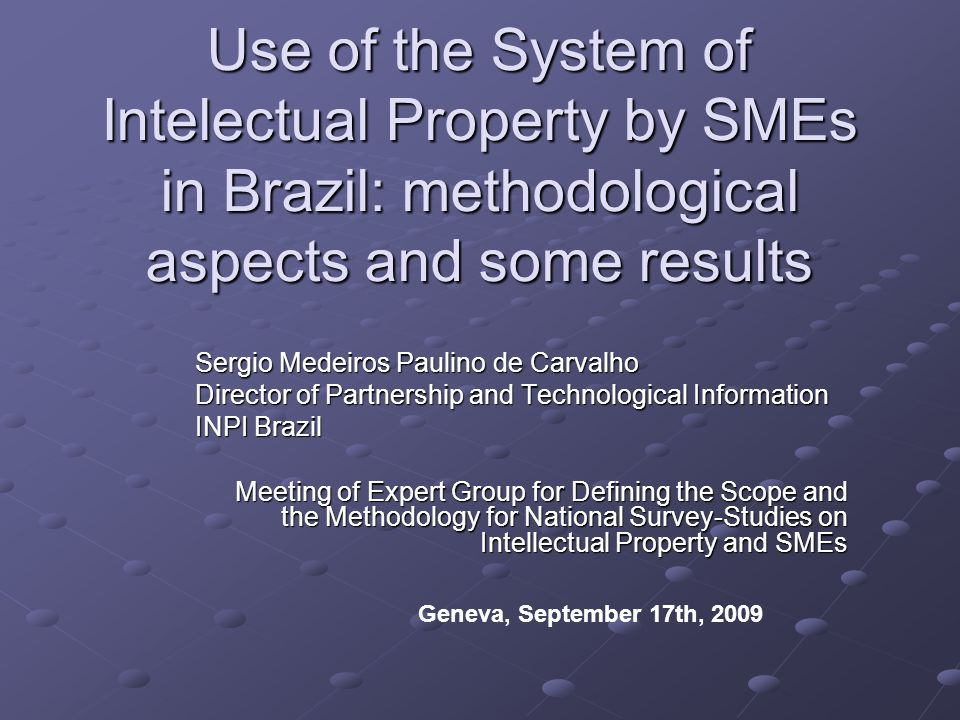 Use of the System of Intelectual Property by SMEs in Brazil: methodological aspects and some results Sergio Medeiros Paulino de Carvalho Director of P