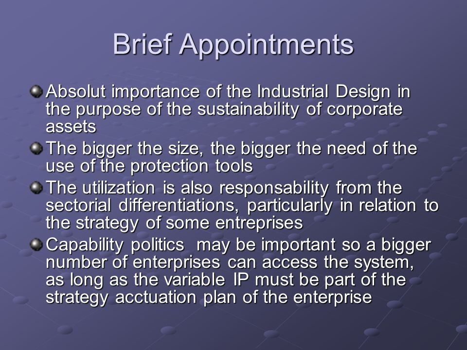 Brief Appointments Absolut importance of the Industrial Design in the purpose of the sustainability of corporate assets The bigger the size, the bigge