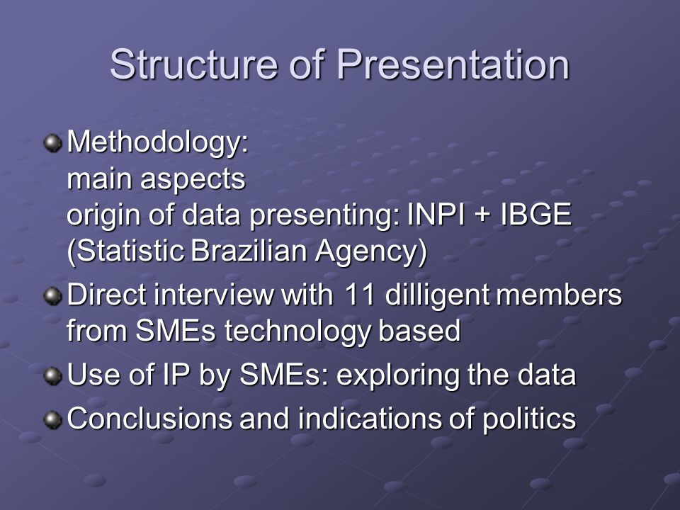 Structure of Presentation Methodology: main aspects origin of data presenting: INPI + IBGE (Statistic Brazilian Agency) Direct interview with 11 dilli
