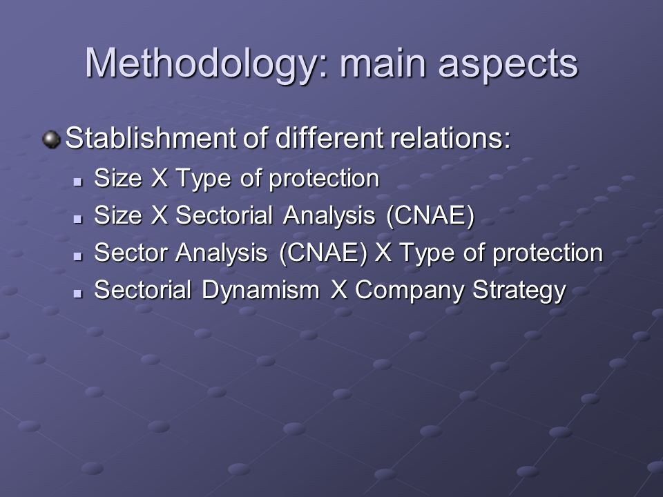Methodology: main aspects Stablishment of different relations: Size X Type of protection Size X Type of protection Size X Sectorial Analysis (CNAE) Si