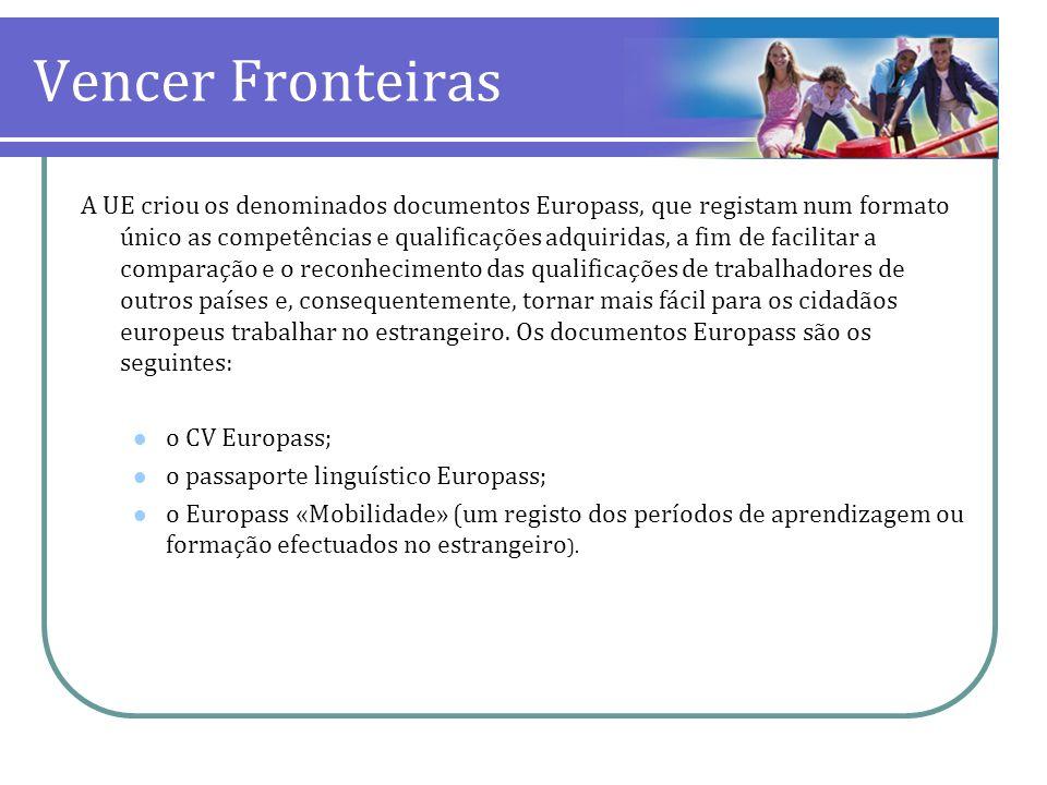 Vencer Fronteiras A UE criou os denominados documentos Europass, que registam num formato único as competências e qualificações adquiridas, a fim de f