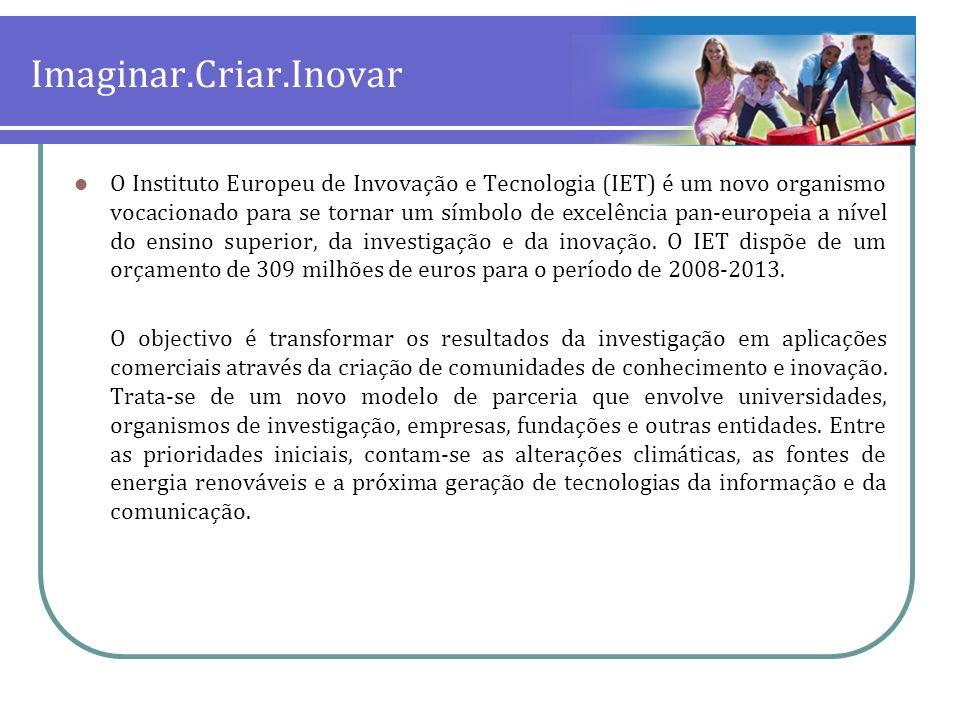 Imaginar.Criar.Inovar O Instituto Europeu de Invovação e Tecnologia (IET) é um novo organismo vocacionado para se tornar um símbolo de excelência pan-