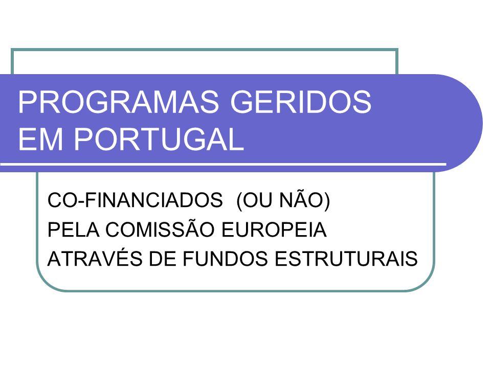 CO-FINANCIADOS (OU NÃO) PELA COMISSÃO EUROPEIA ATRAVÉS DE FUNDOS ESTRUTURAIS PROGRAMAS GERIDOS EM PORTUGAL