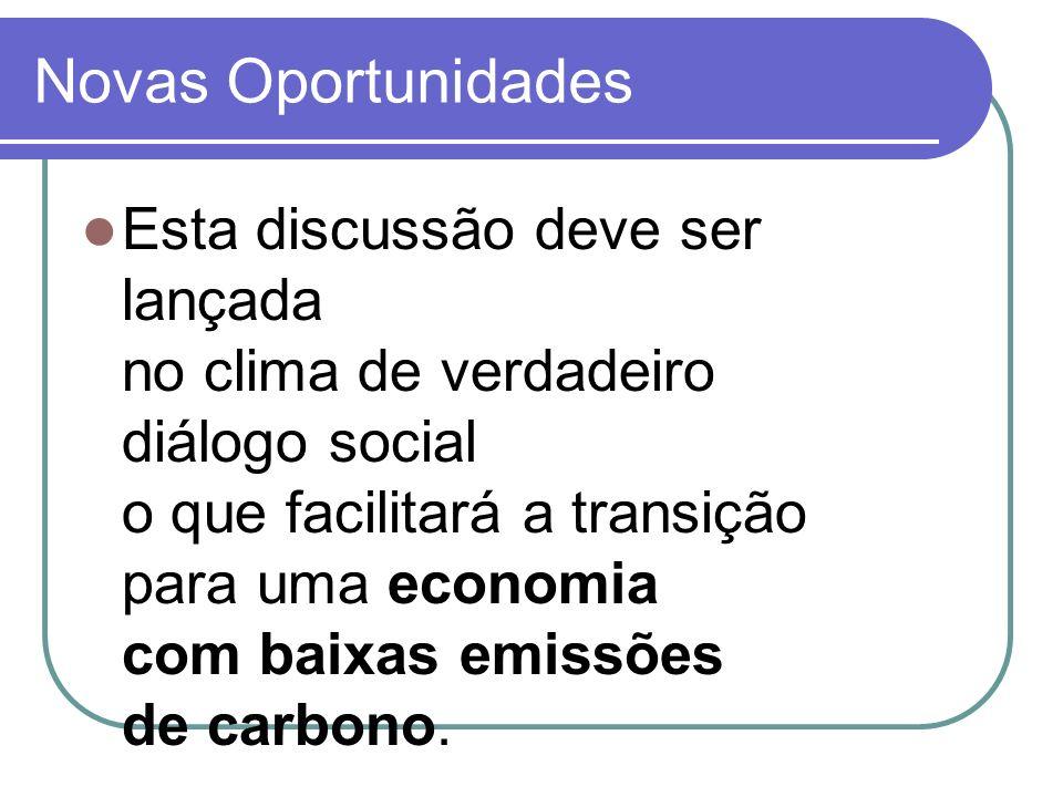 Novas Oportunidades Esta discussão deve ser lançada no clima de verdadeiro diálogo social o que facilitará a transição para uma economia com baixas em