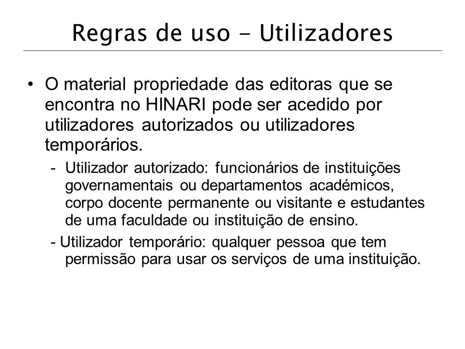 Regras de uso - Artigos Para participantes do Grupo 1: A instituição pode decidir fornecer materiais impressos ou em formato digital apenas aos funcionários, corpo docente, estudantes ou outros utilizadores autorizados.