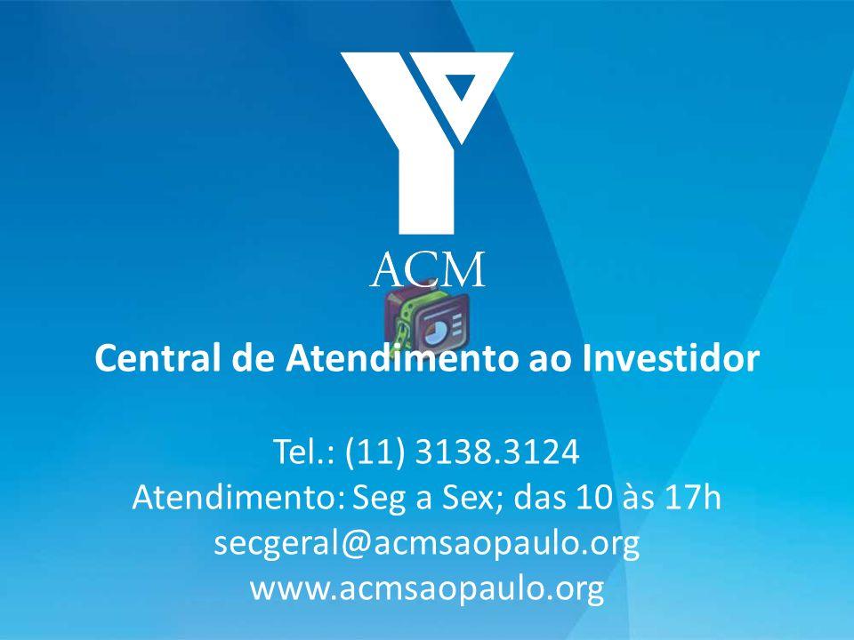 Central de Atendimento ao Investidor Tel.: (11) 3138.3124 Atendimento: Seg a Sex; das 10 às 17h secgeral@acmsaopaulo.org www.acmsaopaulo.org
