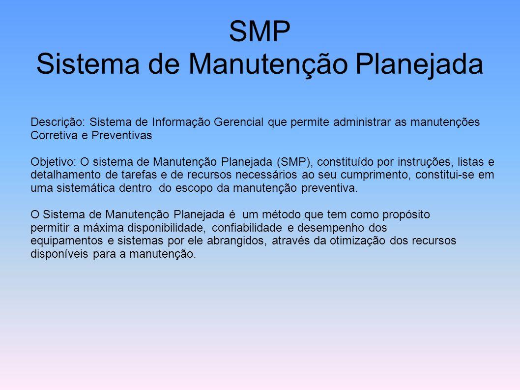 SMP Sistema de Manutenção Planejada Descrição: Sistema de Informação Gerencial que permite administrar as manutenções Corretiva e Preventivas Objetivo