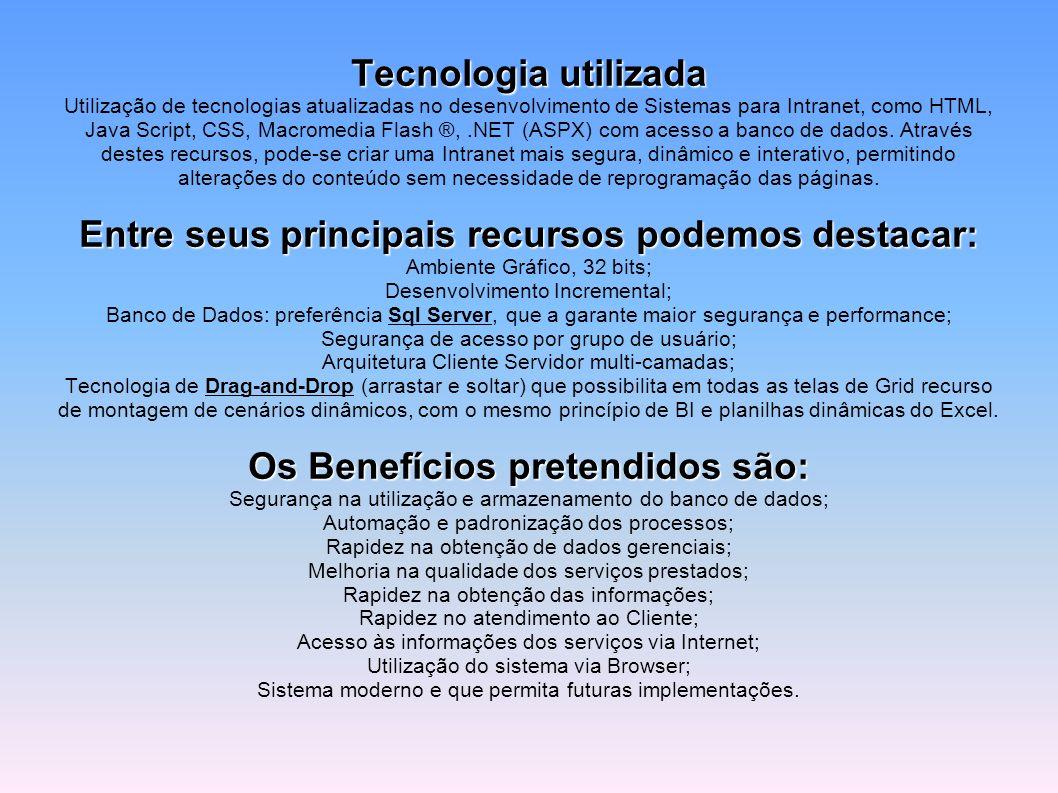 Tecnologia utilizada Entre seus principais recursos podemos destacar: Os Benefícios pretendidos são: Tecnologia utilizada Utilização de tecnologias at