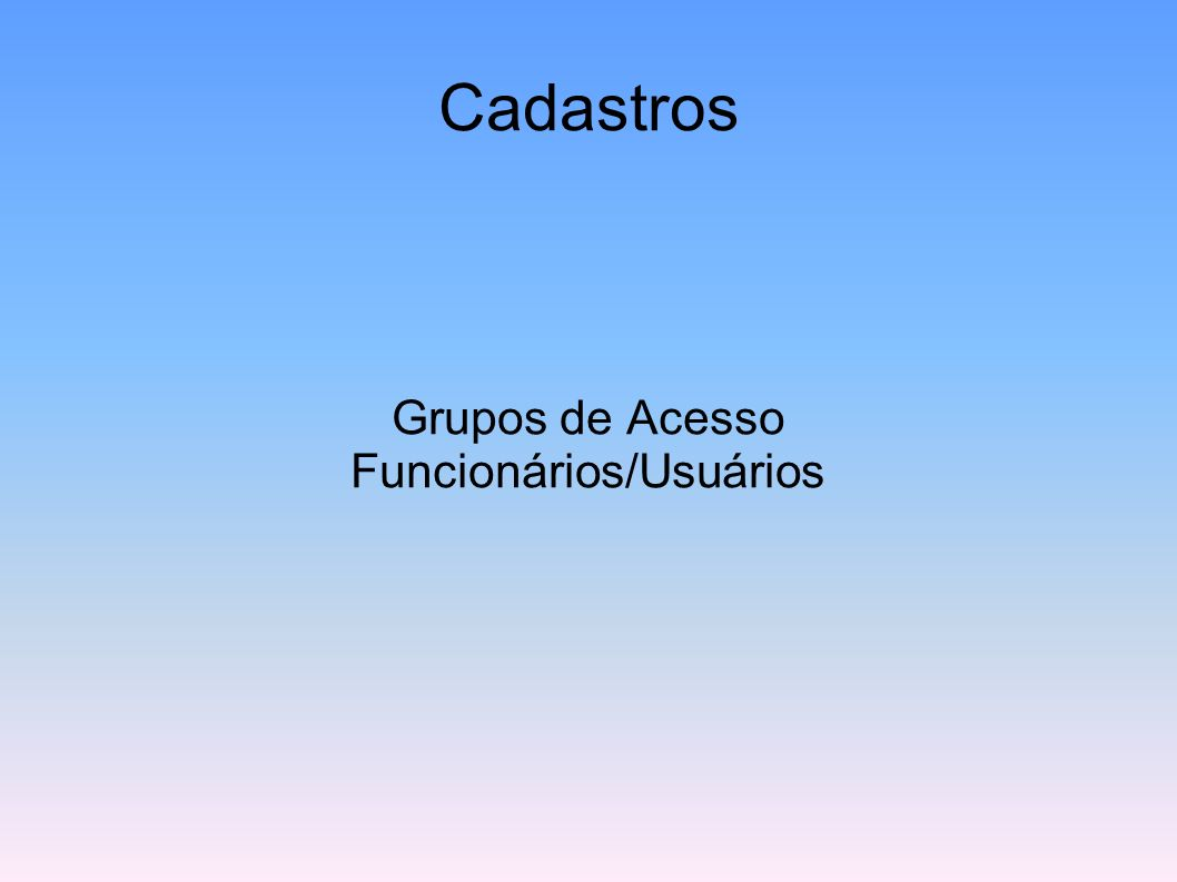Cadastros Grupos de Acesso Funcionários/Usuários