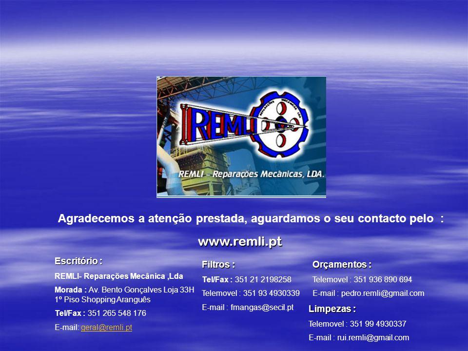 Agradecemos a atenção prestada, aguardamos o seu contacto pelo : Escritório : REMLI- Reparações Mecânica,Lda Morada : Av. Bento Gonçalves Loja 33H 1º