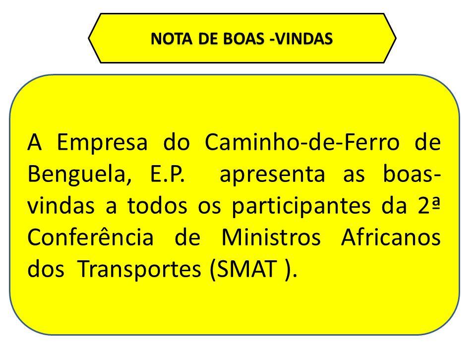 NOTA DE BOAS -VINDAS A Empresa do Caminho-de-Ferro de Benguela, E.P. apresenta as boas- vindas a todos os participantes da 2ª Conferência de Ministros