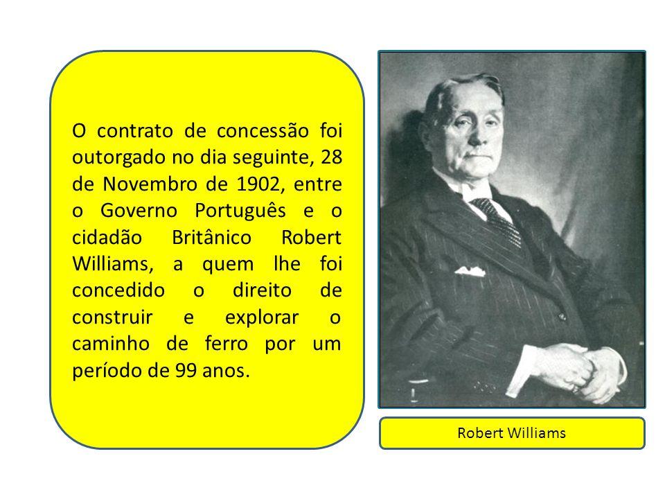 O contrato de concessão foi outorgado no dia seguinte, 28 de Novembro de 1902, entre o Governo Português e o cidadão Britânico Robert Williams, a quem