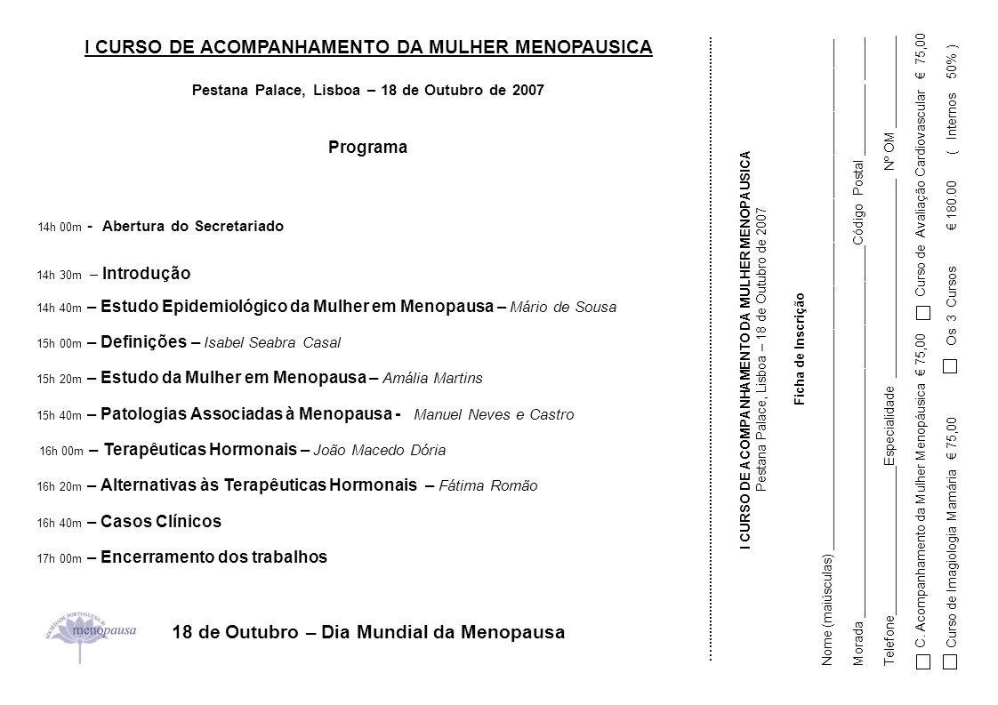I CURSO DE ACOMPANHAMENTO DA MULHER MENOPAUSICA Pestana Palace, Lisboa – 18 de Outubro de 2007 Programa 14h 00m - Abertura do Secretariado 14h 30m – I