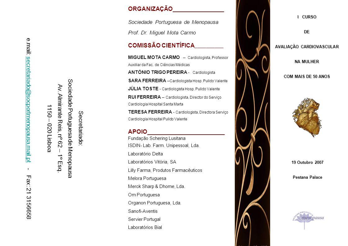 I CURSO DE AVALIAÇÃO CARDIOVASCULAR NA MULHER COM MAIS DE 50 ANOS 19 Outubro 2007 Pestana Palace ORGANIZAÇÃO________________ Sociedade Portuguesa de M