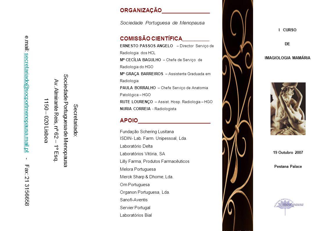 I CURSO DE IMAGIOLOGIA MAMÁRIA Pestana Palace, Lisboa – 19 de Outubro de 2007 Programa 13h 00m - Abertura do Secretariado 14h 00m – Noções básicas sobre Imagiologia Mamária em 2007 1ª parte - Cecília Bagulho Mamografia digital; Ecografia mamária; Intervenção; Ressonância Magnética mamária 14h 20m – Noções básicas sobre Imagiologia Mamária em 2007 2ª parte - Cecília Bagulho Qualidade e encadeamento dos exames; Bi-Rads; Resposta às 10 perguntas mais frequentes (médicos e utentes) 14h 40m – Patologia Mamária Benigna – Rute Lourenço 15h 00m – Lesões Percursoras – que lugar para o diagnóstico pela imagem.