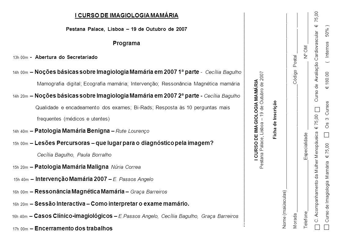 I CURSO DE IMAGIOLOGIA MAMÁRIA Pestana Palace, Lisboa – 19 de Outubro de 2007 Programa 13h 00m - Abertura do Secretariado 14h 00m – Noções básicas sob