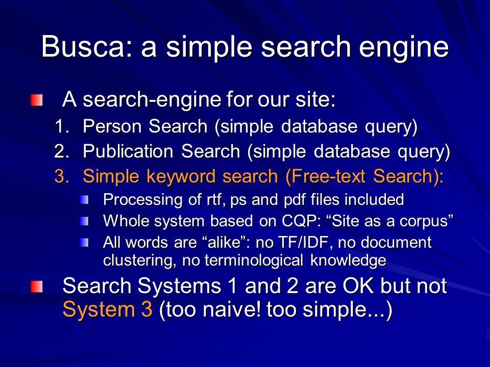Busca: a simple search engine A search-engine for our site: 1.Person Search (simple database query) 2.Publication Search (simple database query) 3.Sim