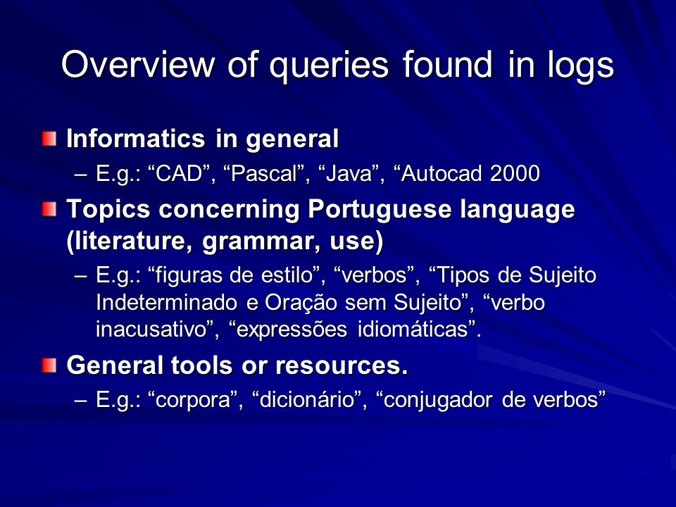 Overview of queries found in logs Informatics in general –E.g.: CAD, Pascal, Java, Autocad 2000 Topics concerning Portuguese language (literature, gra