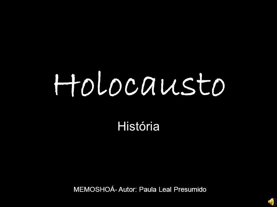 MEMOSHOÁ- Paula Leal PresumidoMEMOSHOÁ- Autor: Paula Leal Presumido Holocausto História MEMOSHOÁ- Autor: Paula Leal Presumido