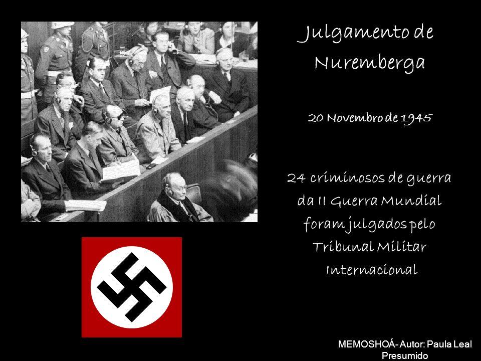 Julgamento de Nuremberga 20 Novembro de 1945 24 criminosos de guerra da II Guerra Mundial foram julgados pelo Tribunal Militar Internacional MEMOSHOÁ-