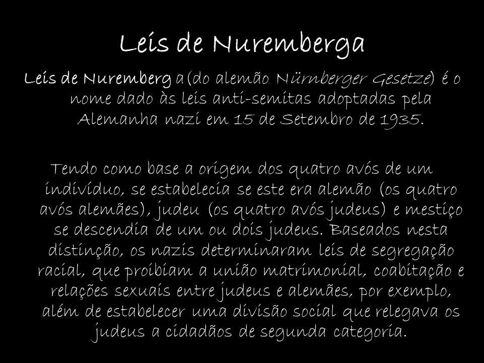 Leis de Nuremberga Leis de Nuremberg a(do alemão Nürnberger Gesetze) é o nome dado às leis anti-semitas adoptadas pela Alemanha nazi em 15 de Setembro