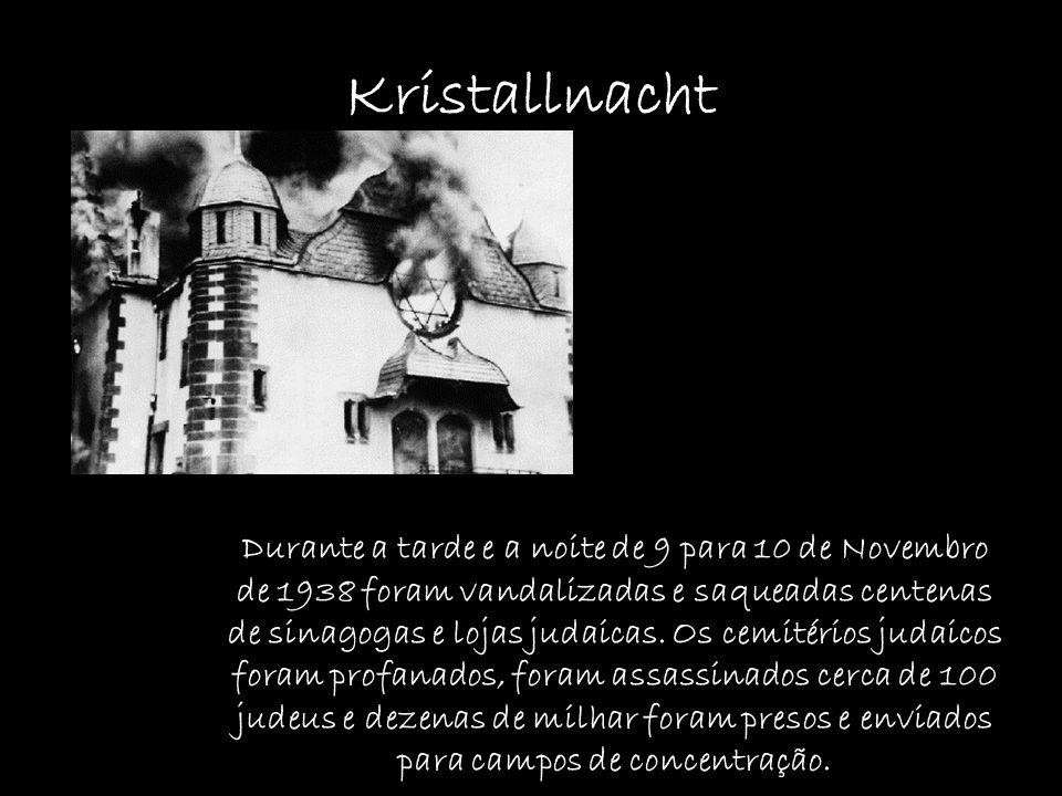 Kristallnacht Durante a tarde e a noite de 9 para 10 de Novembro de 1938 foram vandalizadas e saqueadas centenas de sinagogas e lojas judaicas. Os cem