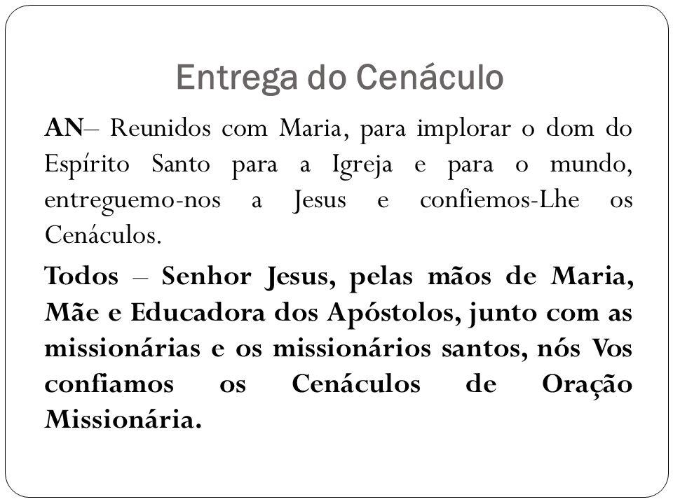 Entrega do Cenáculo AN– Reunidos com Maria, para implorar o dom do Espírito Santo para a Igreja e para o mundo, entreguemo-nos a Jesus e confiemos-Lhe