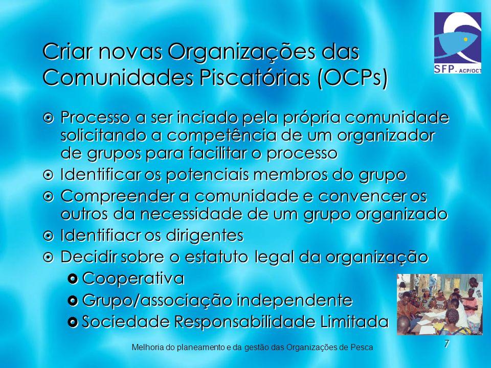 7 Criar novas Organizações das Comunidades Piscatórias (OCPs) Processo a ser inciado pela própria comunidade solicitando a competência de um organizad