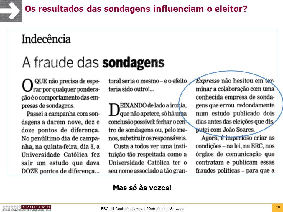 10 ERC | III Conferência Anual, 2009 | António Salvador Os resultados das sondagens influenciam o eleitor? Mas só às vezes!