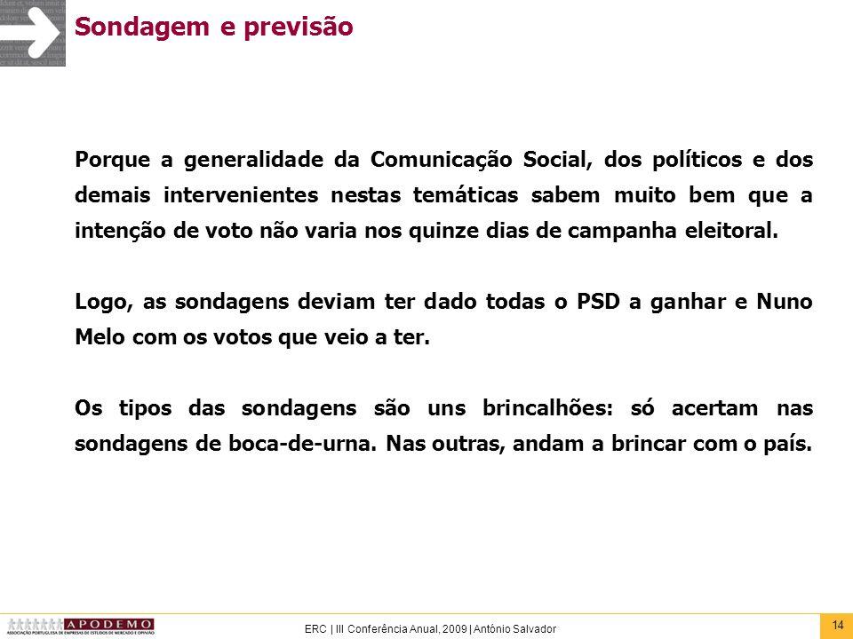 14 ERC | III Conferência Anual, 2009 | António Salvador Sondagem e previsão Porque a generalidade da Comunicação Social, dos políticos e dos demais in