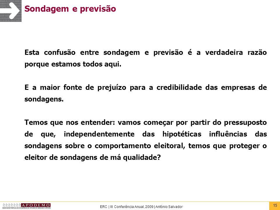 15 ERC | III Conferência Anual, 2009 | António Salvador Sondagem e previsão Esta confusão entre sondagem e previsão é a verdadeira razão porque estamo