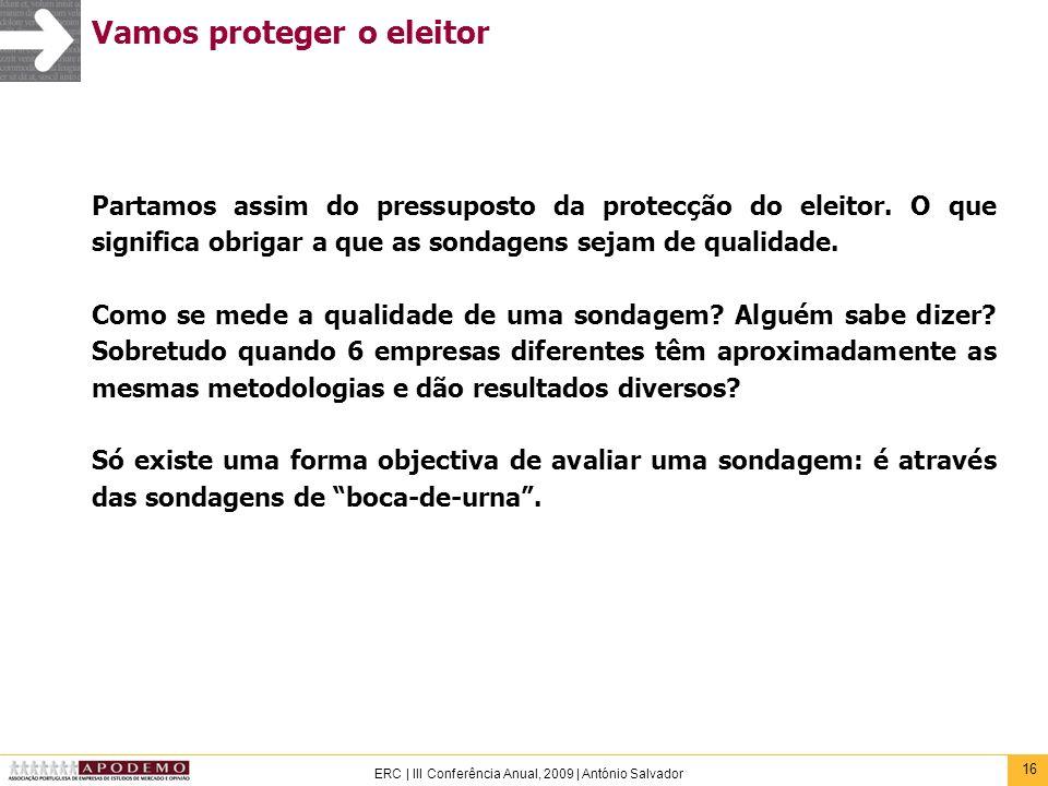 16 ERC | III Conferência Anual, 2009 | António Salvador Vamos proteger o eleitor Partamos assim do pressuposto da protecção do eleitor. O que signific