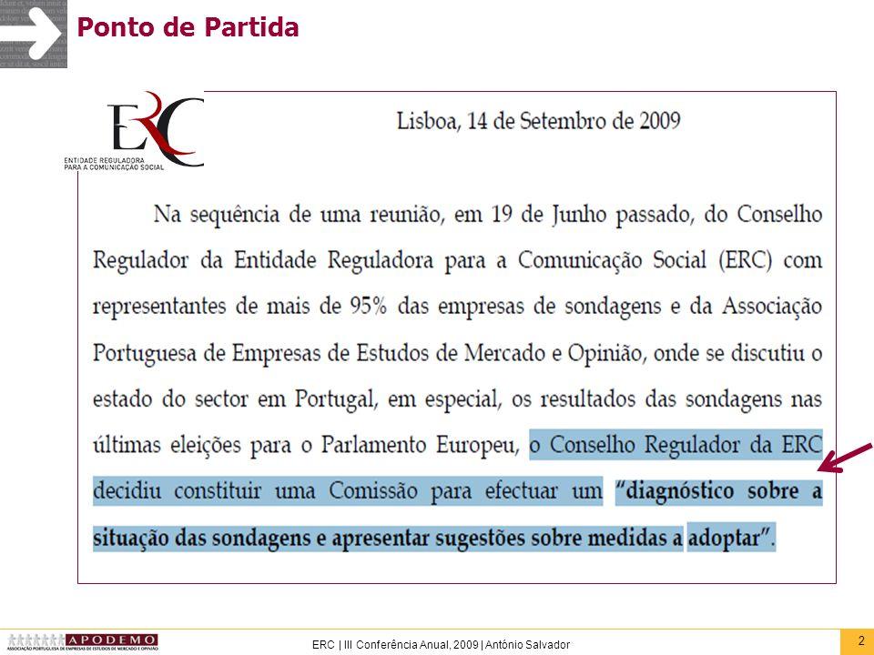 23 ERC   III Conferência Anual, 2009   António Salvador Sondagem e previsão No caso das sondagens pré-eleitorais, vamos partir do pressuposto que é possível avaliar a qualidade de uma sondagem (chamem-lhe o que quiserem: precisão, exactidão) através da comparação do seu resultado com o da eleição 8 ou 15 dias mais tarde.