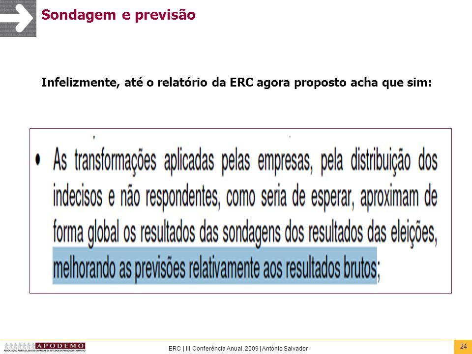 24 ERC | III Conferência Anual, 2009 | António Salvador Sondagem e previsão Infelizmente, até o relatório da ERC agora proposto acha que sim: