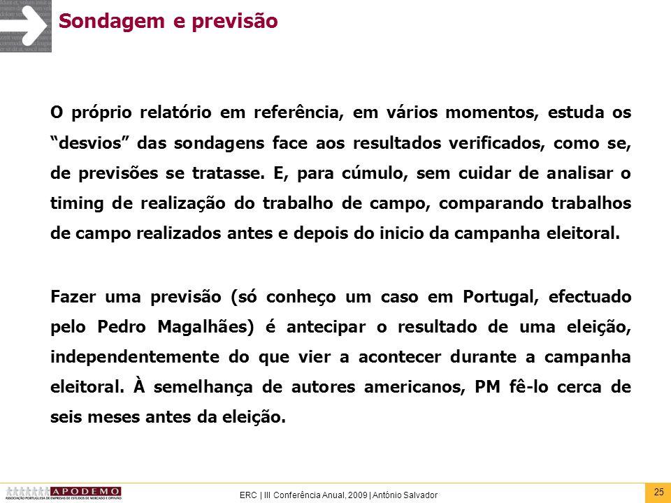 25 ERC | III Conferência Anual, 2009 | António Salvador Sondagem e previsão O próprio relatório em referência, em vários momentos, estuda os desvios d