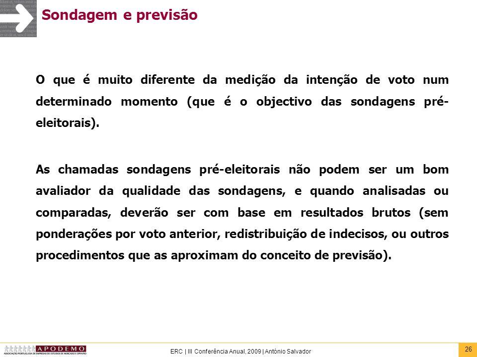 26 ERC | III Conferência Anual, 2009 | António Salvador Sondagem e previsão O que é muito diferente da medição da intenção de voto num determinado mom