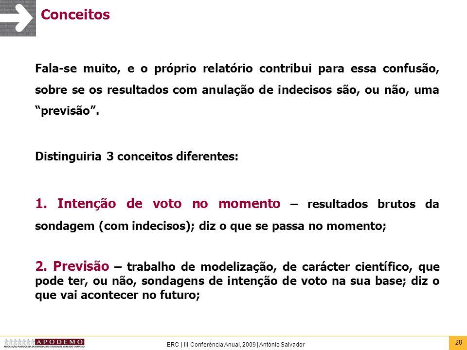 28 ERC | III Conferência Anual, 2009 | António Salvador Conceitos Fala-se muito, e o próprio relatório contribui para essa confusão, sobre se os resul