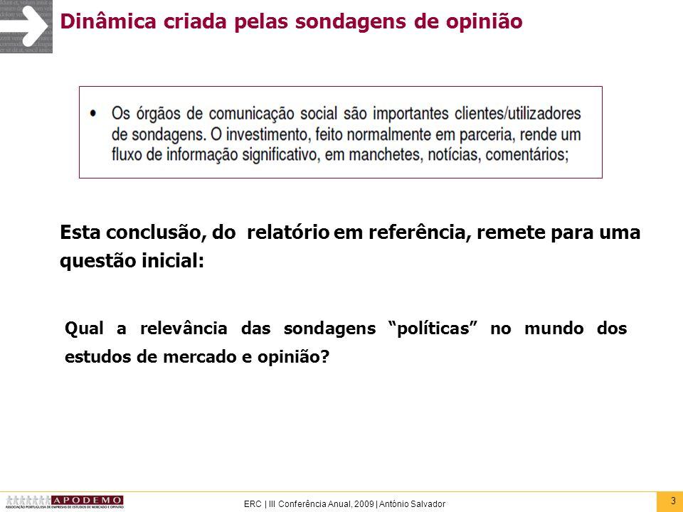 4 ERC   III Conferência Anual, 2009   António Salvador O negócio das sondagens políticas e eleitorais Para a maioria das empresas de estudos de mercado e opinião, sobretudo as maiores, o negócio das sondagens políticas é residual ou inexistente (em Portugal e em todo o mundo).