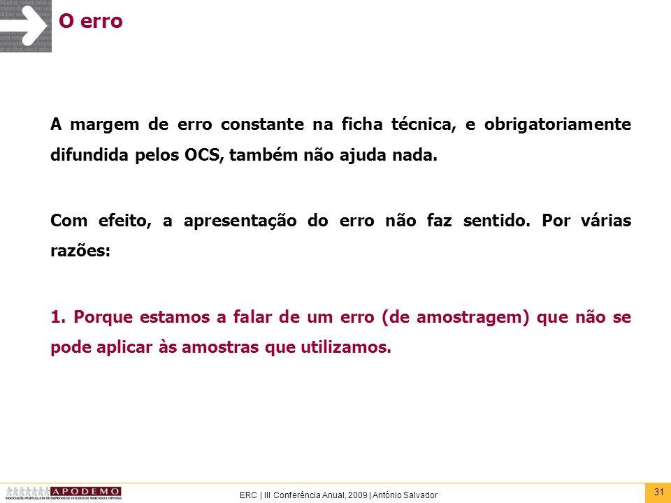 31 ERC | III Conferência Anual, 2009 | António Salvador O erro A margem de erro constante na ficha técnica, e obrigatoriamente difundida pelos OCS, ta