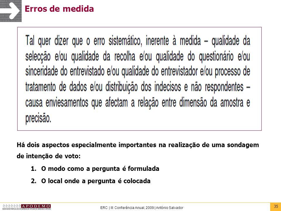 35 ERC | III Conferência Anual, 2009 | António Salvador Erros de medida Há dois aspectos especialmente importantes na realização de uma sondagem de in