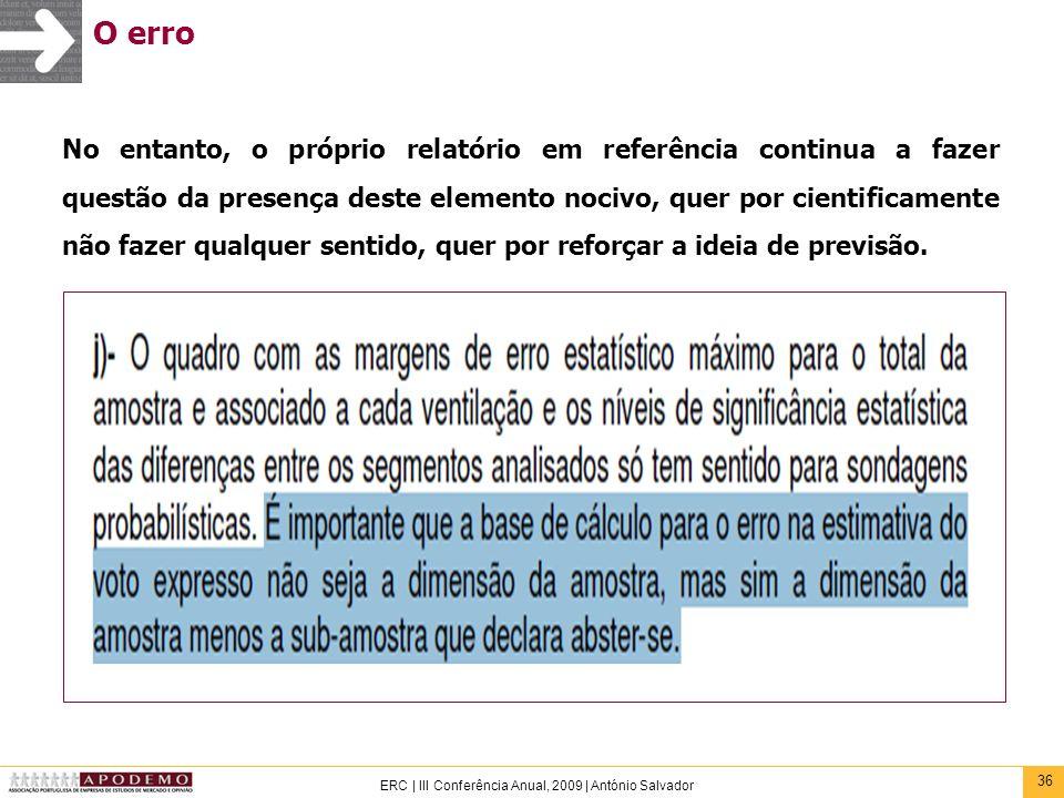 36 ERC | III Conferência Anual, 2009 | António Salvador O erro No entanto, o próprio relatório em referência continua a fazer questão da presença dest