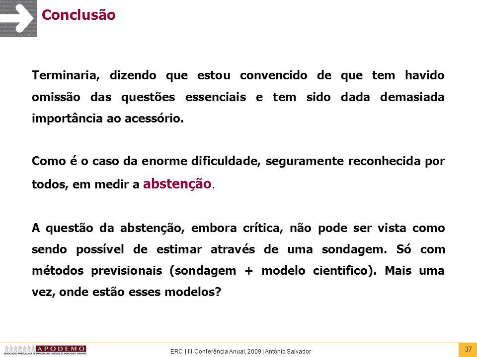 37 ERC | III Conferência Anual, 2009 | António Salvador Conclusão Terminaria, dizendo que estou convencido de que tem havido omissão das questões esse