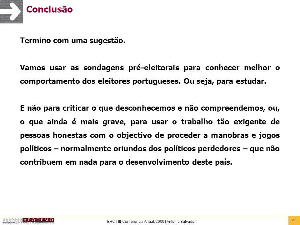 41 ERC | III Conferência Anual, 2009 | António Salvador Conclusão Termino com uma sugestão. Vamos usar as sondagens pré-eleitorais para conhecer melho