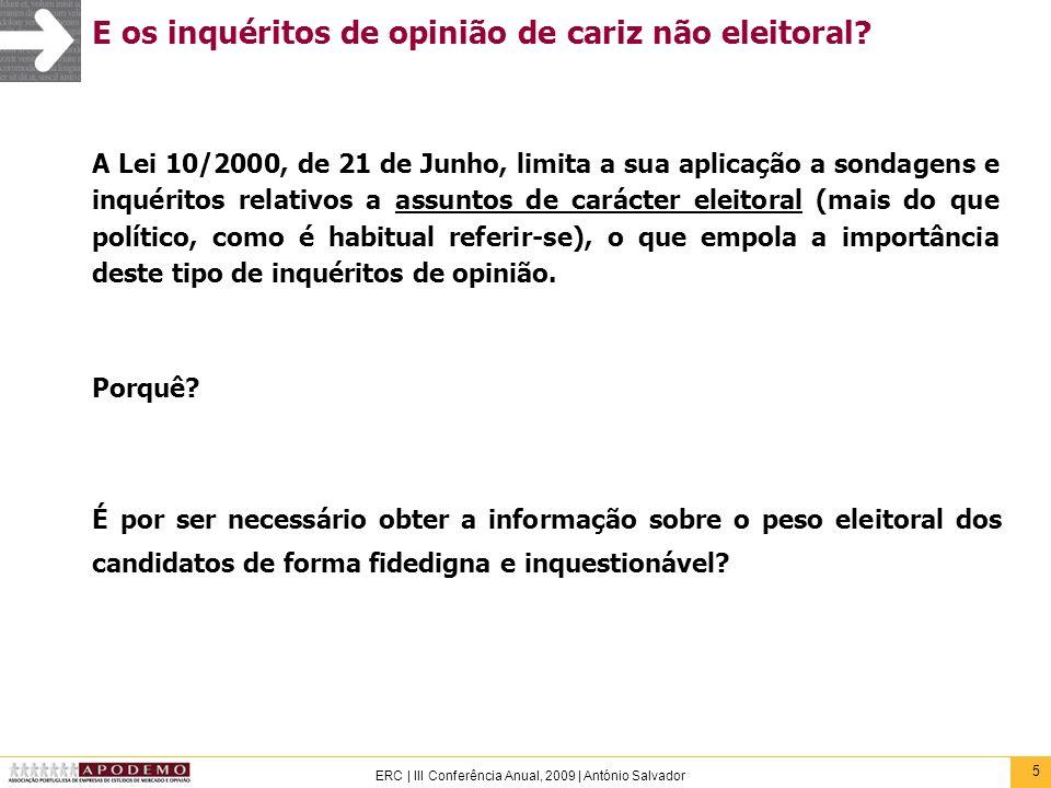 26 ERC   III Conferência Anual, 2009   António Salvador Sondagem e previsão O que é muito diferente da medição da intenção de voto num determinado momento (que é o objectivo das sondagens pré- eleitorais).