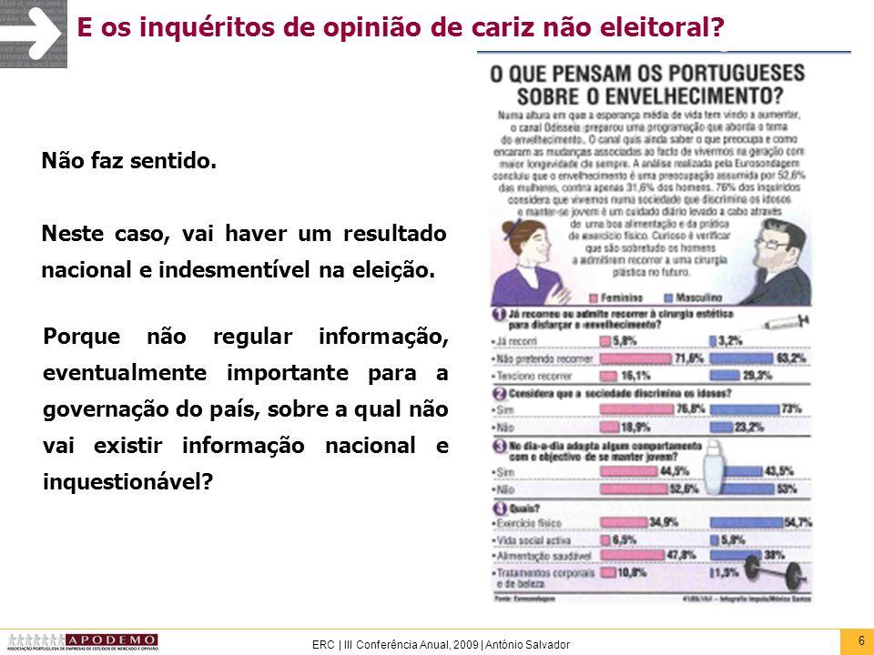27 ERC   III Conferência Anual, 2009   António Salvador Sondagem e previsão Sistematicamente, são realizados rankings para a melhor sondagem (pré-eleitoral) com base nas menores diferenças face ao resultado efectivo (o que, em teoria, significaria que a melhor sondagem pré-eleitoral seria a que não tivesse desvios…).